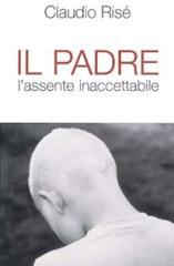 Il padre. L'assente inaccettabile di Claudio Risé, San Paolo, 2003