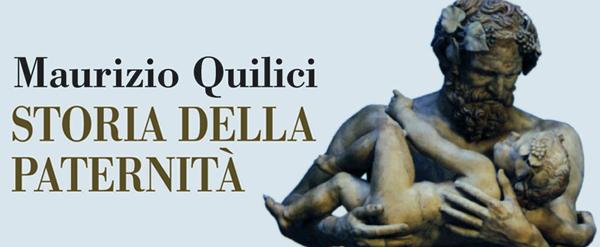 Maurizio Quilici  Storia della paternità Dal pater familias al mammo  Fazi Editore, 2010