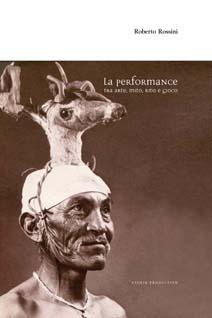 Performance tra arte, mito, rito, gioco e ... terapia in un libro di Roberto Rossini